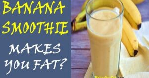 banana smoothie make you fat